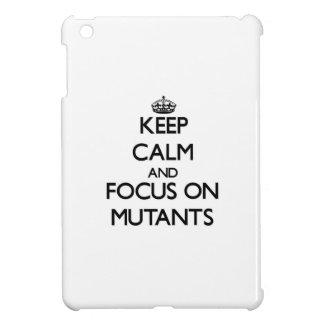 Keep Calm and focus on Mutants iPad Mini Cover