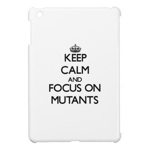 Keep Calm and focus on Mutants iPad Mini Cover