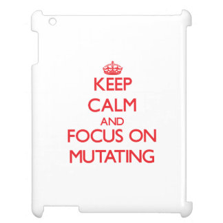 Keep Calm and focus on Mutating Cover For The iPad