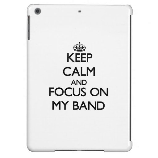Keep Calm and focus on My Band iPad Air Covers