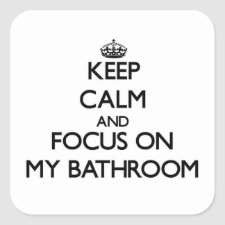 Keep Calm and focus on My Bathroom Square Sticker