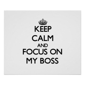 Keep Calm and focus on My Boss Print