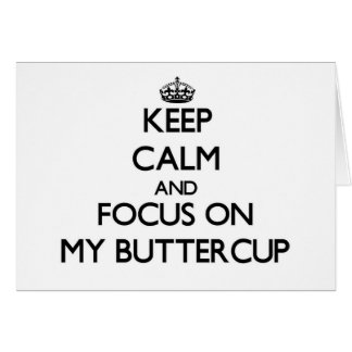 Keep Calm and focus on My Buttercup Note Card