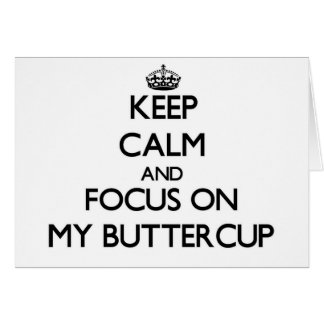 Keep Calm and focus on My Buttercup Cards