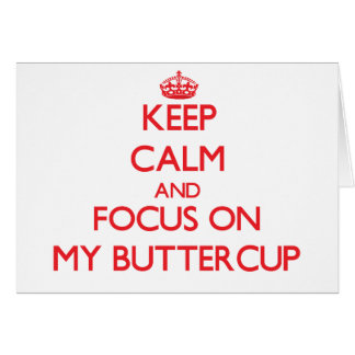 Keep Calm and focus on My Buttercup Greeting Card