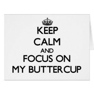 Keep Calm and focus on My Buttercup Big Greeting Card