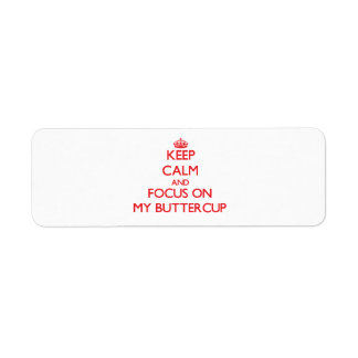 Keep Calm and focus on My Buttercup Return Address Label