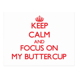 Keep Calm and focus on My Buttercup Postcard