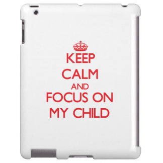 Keep Calm and focus on My Child