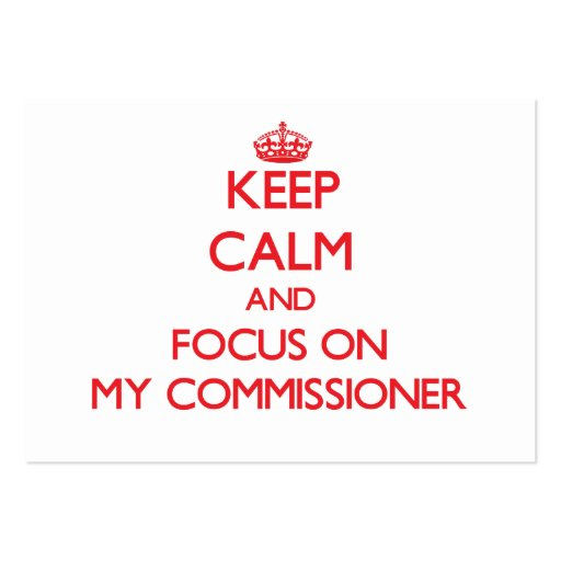 Keep Calm and focus on My Commissioner Business Card