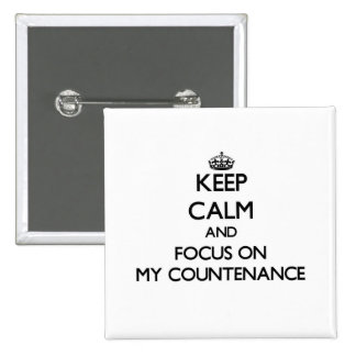 Keep Calm and focus on My Countenance Pinback Buttons
