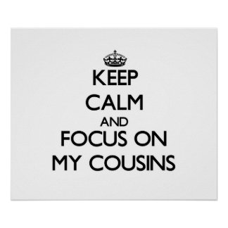 Keep Calm and focus on My Cousins Poster
