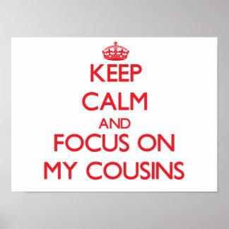 Keep Calm and focus on My Cousins Print