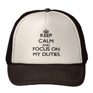 Keep Calm and focus on My Duties Trucker Hats