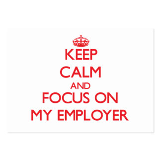 Keep Calm and focus on MY EMPLOYER Business Cards