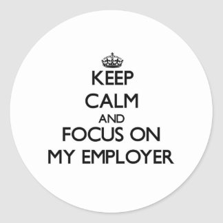 Keep Calm and focus on MY EMPLOYER Stickers