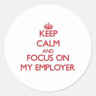 Keep Calm and focus on MY EMPLOYER Round Sticker