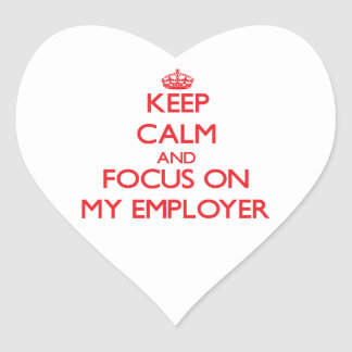 Keep Calm and focus on MY EMPLOYER Heart Stickers