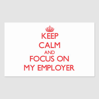 Keep Calm and focus on MY EMPLOYER Sticker