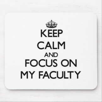 Keep Calm and focus on My Faculty Mouse Pad