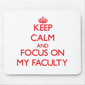 Keep Calm and focus on My Faculty Mouse Pads