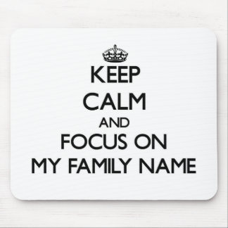 Keep Calm and focus on My Family Name Mousepads