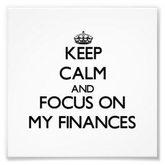 Keep Calm and focus on My Finances Art Photo