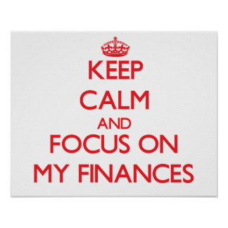 Keep Calm and focus on My Finances Poster