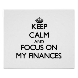 Keep Calm and focus on My Finances Posters