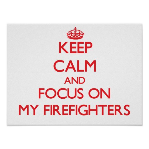 Keep Calm and focus on My Firefighters Poster