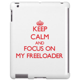 Keep Calm and focus on My Freeloader