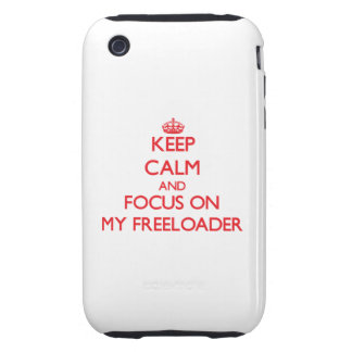 Keep Calm and focus on My Freeloader iPhone 3 Tough Case