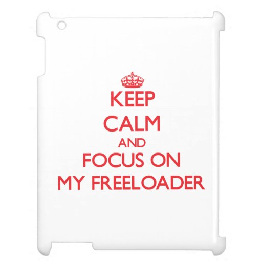 Keep Calm and focus on My Freeloader Cover For The iPad 2 3 4