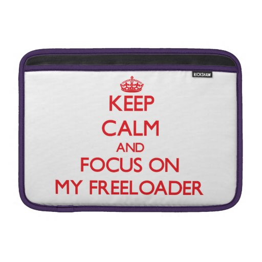 Keep Calm and focus on My Freeloader Sleeve For MacBook Air