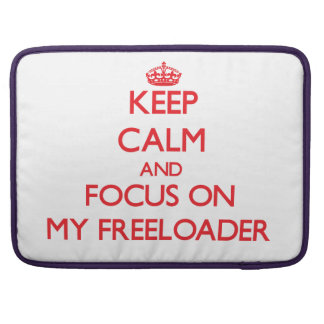 Keep Calm and focus on My Freeloader Sleeve For MacBooks