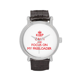 Keep Calm and focus on My Freeloader Wrist Watch
