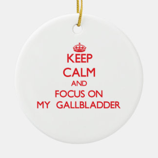 Keep Calm and focus on My  Gallbladder Ceramic Ornament
