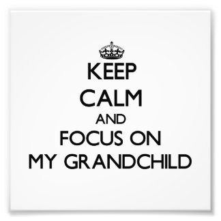 Keep Calm and focus on My Grandchild Photograph