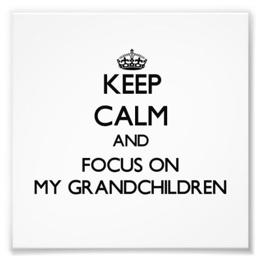 Keep Calm and focus on My Grandchildren Photo
