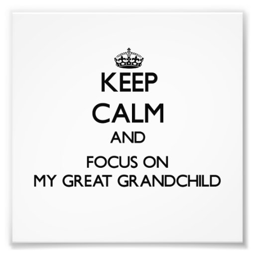 Keep Calm and focus on My Great Grandchild Photo Art