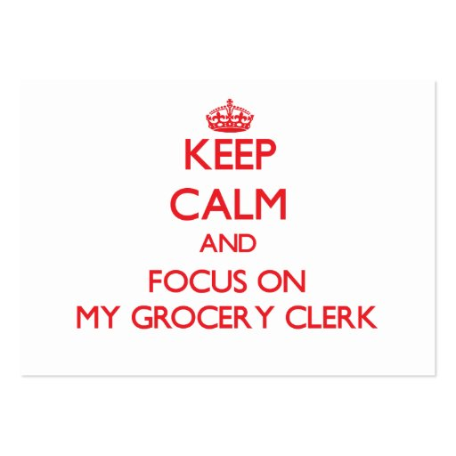 Keep Calm and focus on My Grocery Clerk Business Card Templates