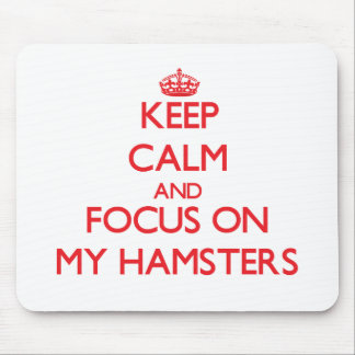 Keep Calm and focus on My Hamsters Mouse Pad