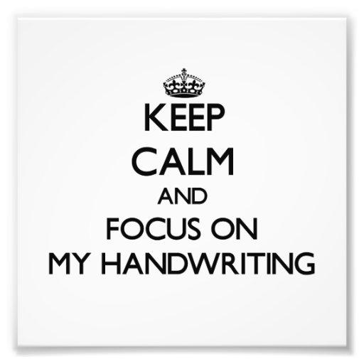 Keep Calm and focus on My Handwriting Photo Print