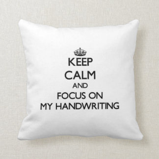 Keep Calm and focus on My Handwriting Pillows