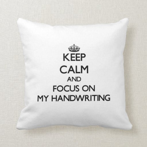 Keep Calm and focus on My Handwriting Pillows