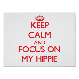 Keep Calm and focus on My Hippie Posters