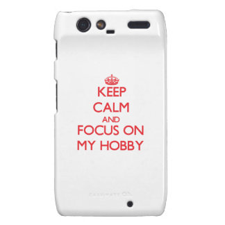 Keep Calm and focus on My Hobby Droid RAZR Covers