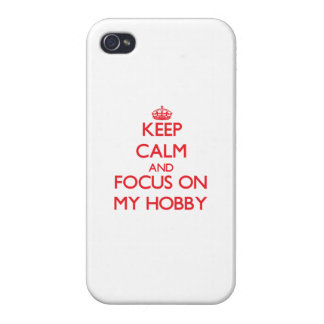 Keep Calm and focus on My Hobby Cover For iPhone 4