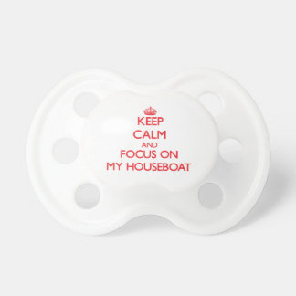 Keep Calm and focus on My Houseboat Baby Pacifier