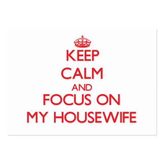 Keep Calm and focus on My Housewife Business Card Templates